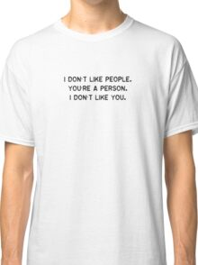 I Don't Like People (black Text) Classic T-Shirt