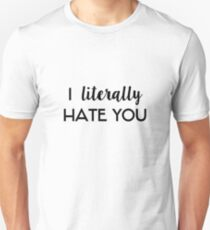 I literally hate you Unisex T-Shirt