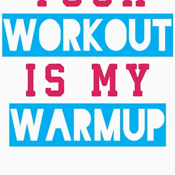 Your Workout Is My Warmup (Blue, Pink) by Fitspire