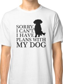 Sorry, I Can't. I Have Plans With My Dog. Labrador T-shirt Classic T-Shirt