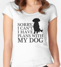 Sorry, I Can't. I Have Plans With My Dog. Labrador T-shirt Women's Fitted Scoop T-Shirt