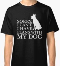 Sorry, I Can't. I Have Plans With My Dog. German Shepherd T-shirt Classic T-Shirt