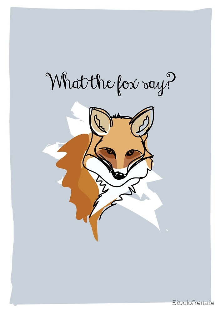 What the fox say? by StudioRenate
