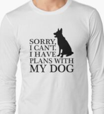 Sorry, I Can't. I Have Plans With My Dog. German Shepherd T-shirts Long Sleeve T-Shirt