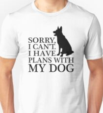 Sorry, I Can't. I Have Plans With My Dog. German Shepherd T-shirts Unisex T-Shirt