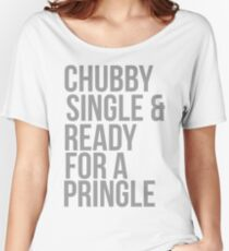 Chubby, single and ready for a pringle Women's Relaxed Fit T-Shirt