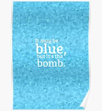 """It may be blue, but it's the bomb."" Poster"