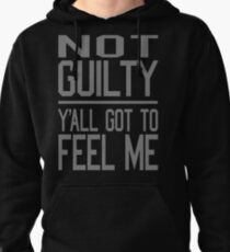 Not Guilty, Y'all Got to Feel Me T-Shirt