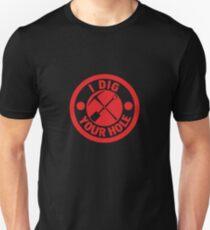 I Dig Your Hole Unisex T-Shirt
