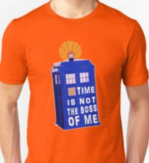 Time is not the boss of me Unisex T-Shirt