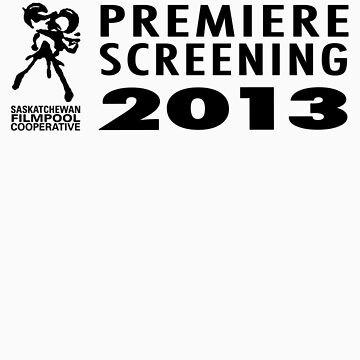 Saskatchewan Filmpool Cooperative Premiere Screening 2013 by SaskFilmpool