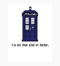 Not that kind of Doctor. Photographic Print