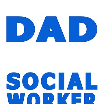 PROUD DAD OF A SOCIAL WORKER by maico
