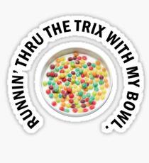 RUNNIN' THRU THE TRIX Sticker
