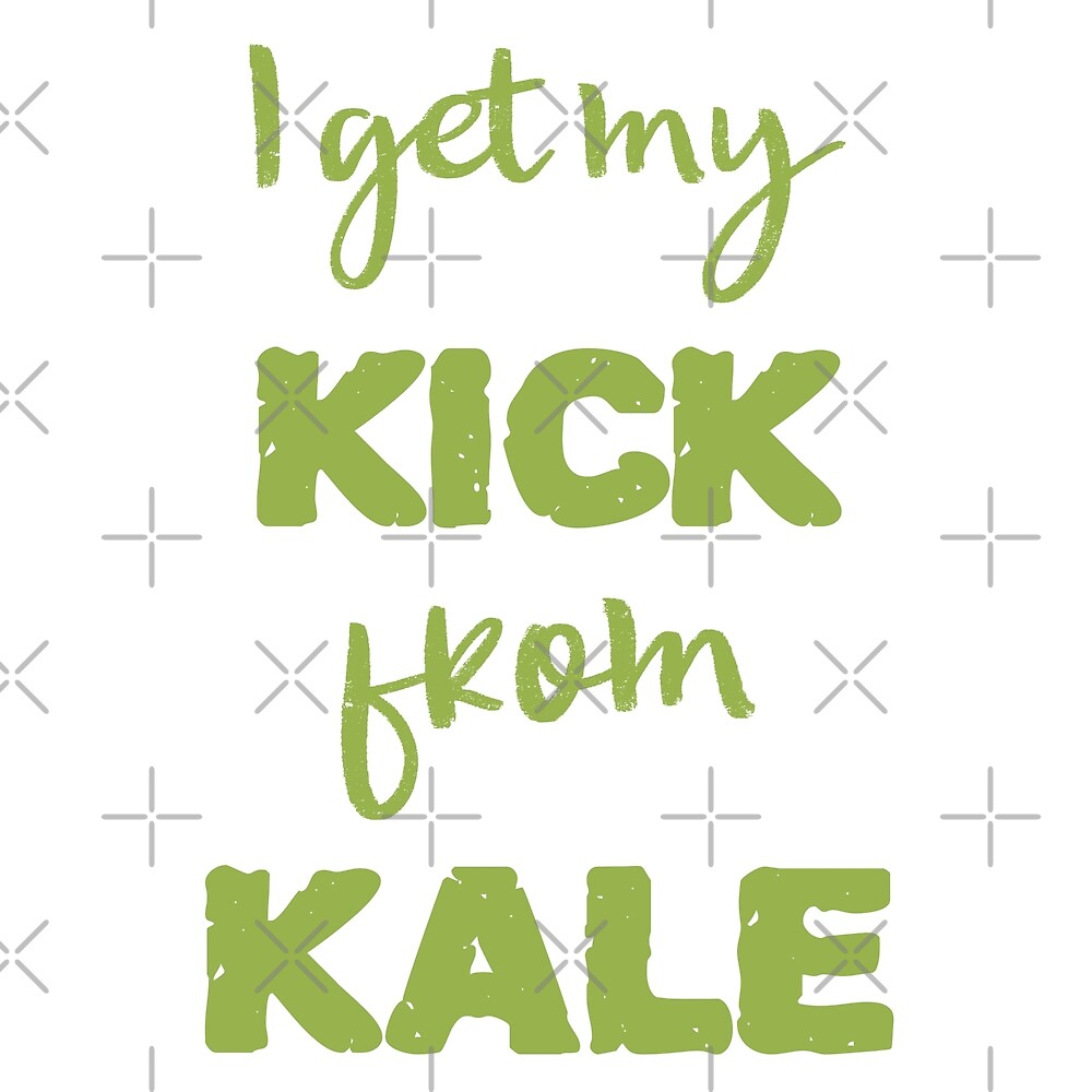 I Get My Kick From Kale by Sweevy Swag