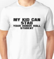 My kid can stab your honor roll student T-Shirt