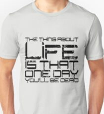 The thing about life is that one day you'll be dead T-Shirt