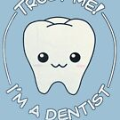 Trust a dentist by rkrovs