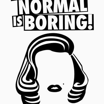 BEING NORMAL IS BORING! - MARILYN MONROE by lemontee