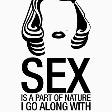 SEX IS A PART OF NATURE. I GO ALONG WITH NATURE - MARILYN MONROE by lemontee