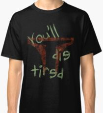 Die Tired Classic T-Shirt