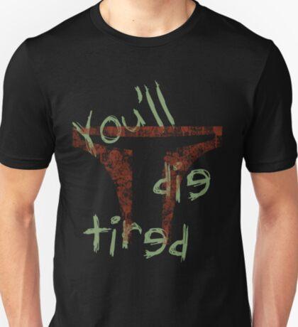 Die Tired T-Shirt