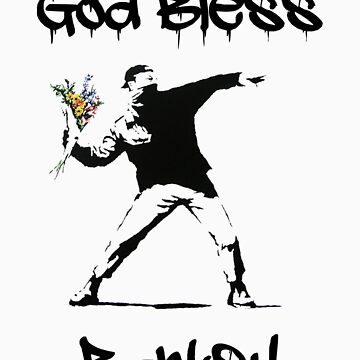 God Bless Banksy by SamsShirts