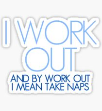 I work out and by work out I mean take naps Sticker