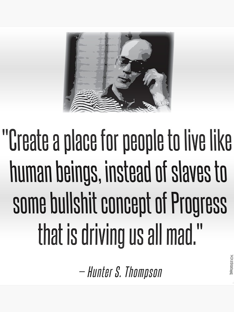 Hunter S. Thompson Quote : Slaves of Progress | Poster
