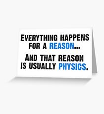 Physics is the Reason Greeting Card