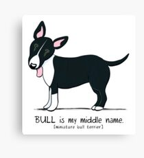 Miniature Bull Terrier: My Middle Name (L) Canvas Print