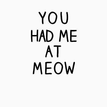 """""""You Had Me At Meow"""" by crtjer"""