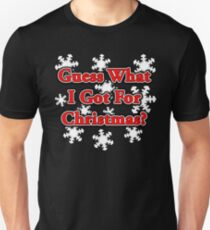 GUESS WHAT I GOT FOR CHRISTMAS? T-Shirt