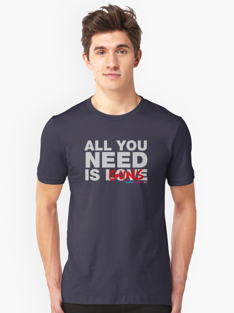 All You Need Is Guns Unisex T-Shirt Front