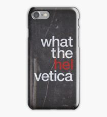 What The Hel vetica iPhone Case/Skin