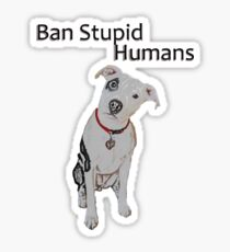 Ban Stupid Humans Sticker