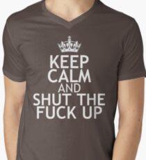 KEEP CALM AND SHUT THE FUCK UP Men's V-Neck T-Shirt
