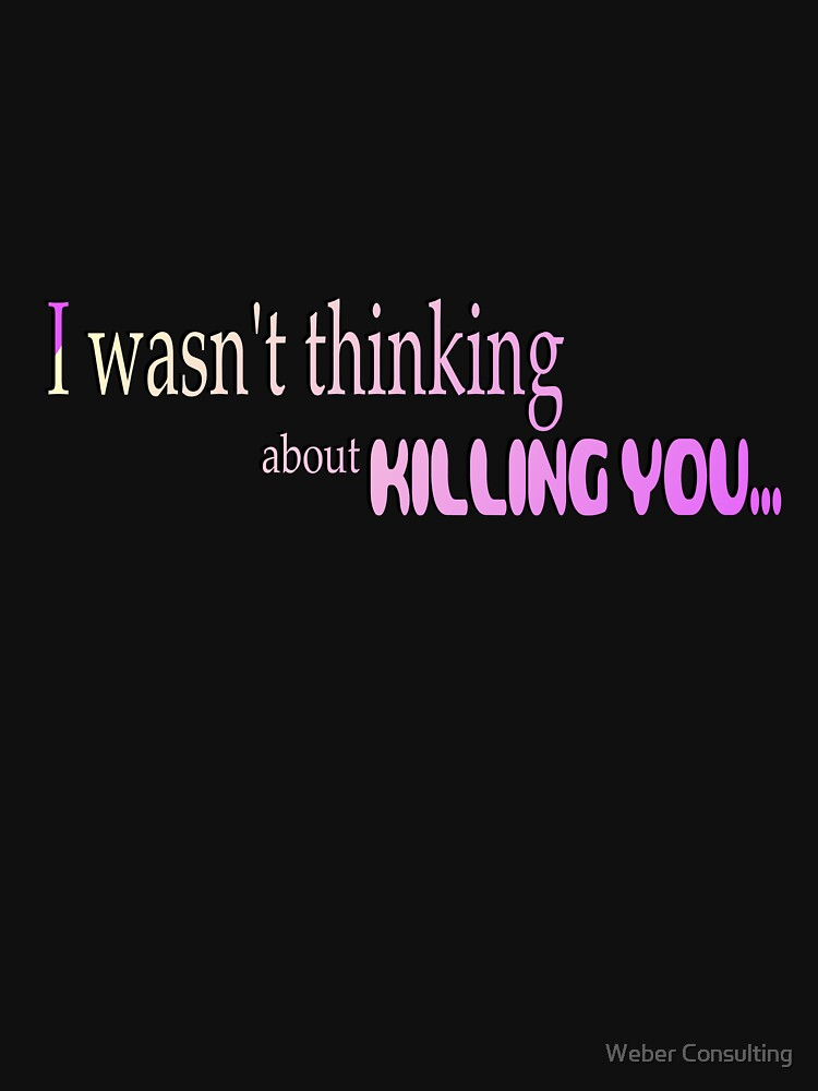 I wasn't thinking about killing you. by HalfNote5