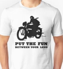 PUT THE FUN BETWEEN YOUR LEGS MOTORBIKE T-Shirt