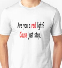 Are you a red light? Cause just stop. T-Shirt