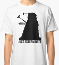 Just Exterminate ! Classic T-Shirt