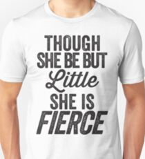 Though She Be But Little She Is Fierce Unisex T-Shirt