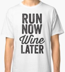 Run Now Wine Later Classic T-Shirt
