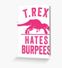 T Rex Hates Burpees Greeting Card
