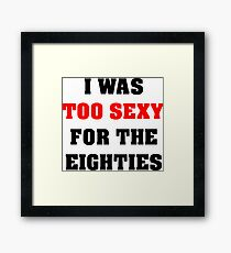 Eighties parody, I was too sexy party Framed Print