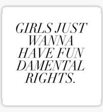 Girls just wanna have fundamental rights Sticker