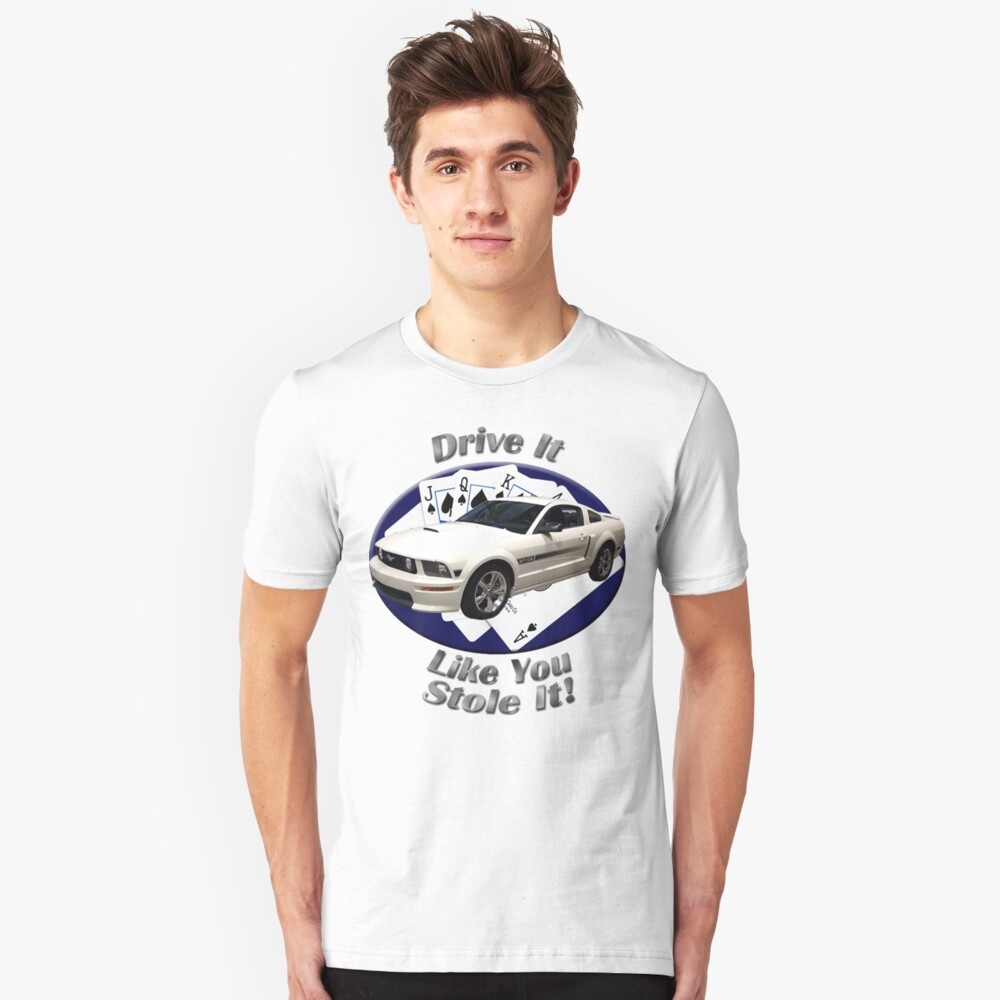 Ford Mustang GT Drive It Like You Stole It Camiseta ajustada