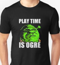 Play Time is Ogre Unisex T-Shirt