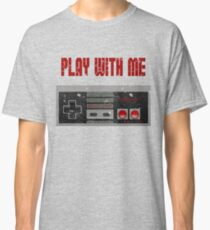 Play with me, NES controller. Classic T-Shirt