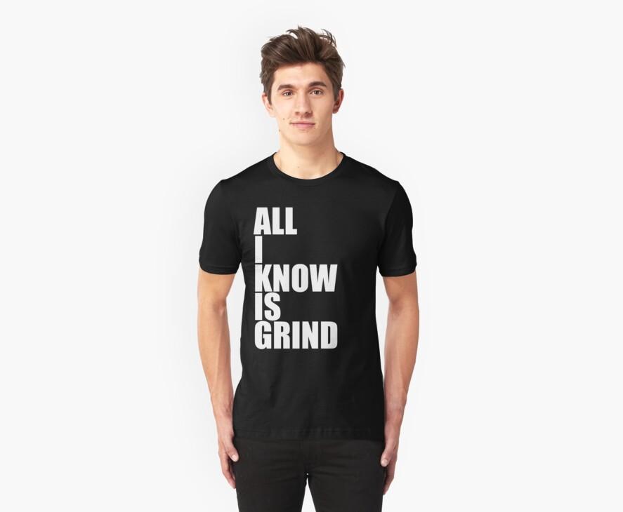 All I Know Is Grind by sebastya